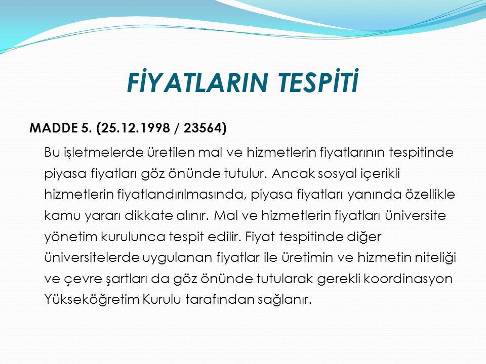 FİYATLARIN TESPİTİ MADDE 5. (25.12.1998 / 23564)