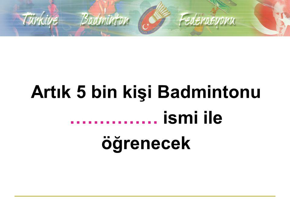 Artık 5 bin kişi Badmintonu