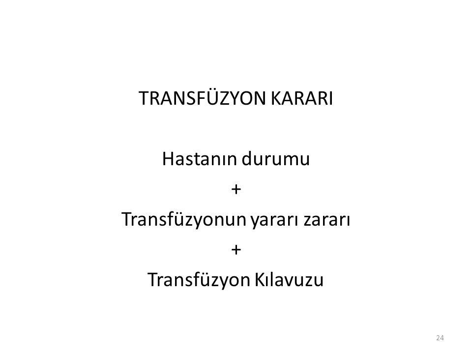 TRANSFÜZYON KARARI Hastanın durumu + Transfüzyonun yararı zararı Transfüzyon Kılavuzu
