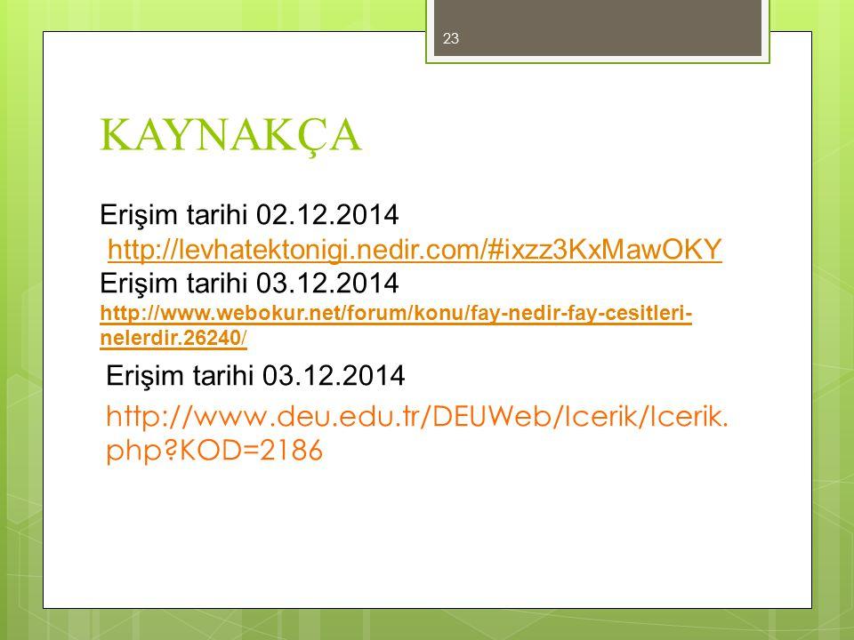 KAYNAKÇA Erişim tarihi 02.12.2014 http://levhatektonigi.nedir.com/#ixzz3KxMawOKYErişim tarihi 03.12.2014.