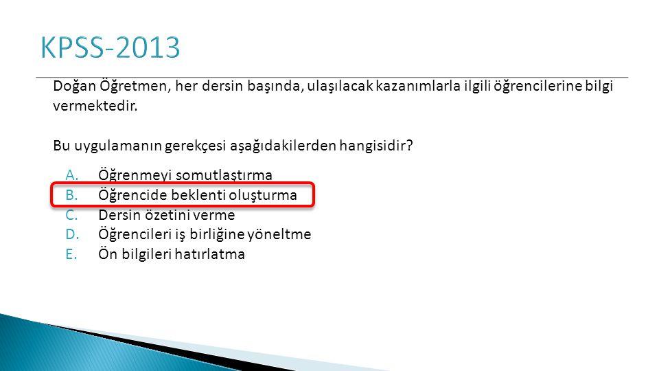 KPSS-2013 Doğan Öğretmen, her dersin başında, ulaşılacak kazanımlarla ilgili öğrencilerine bilgi vermektedir.