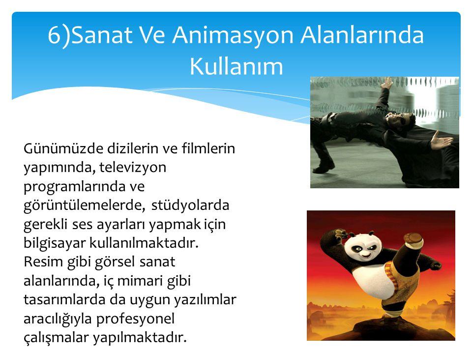 6)Sanat Ve Animasyon Alanlarında Kullanım