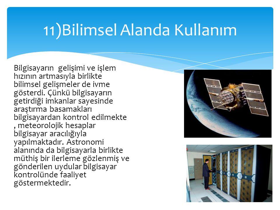 11)Bilimsel Alanda Kullanım