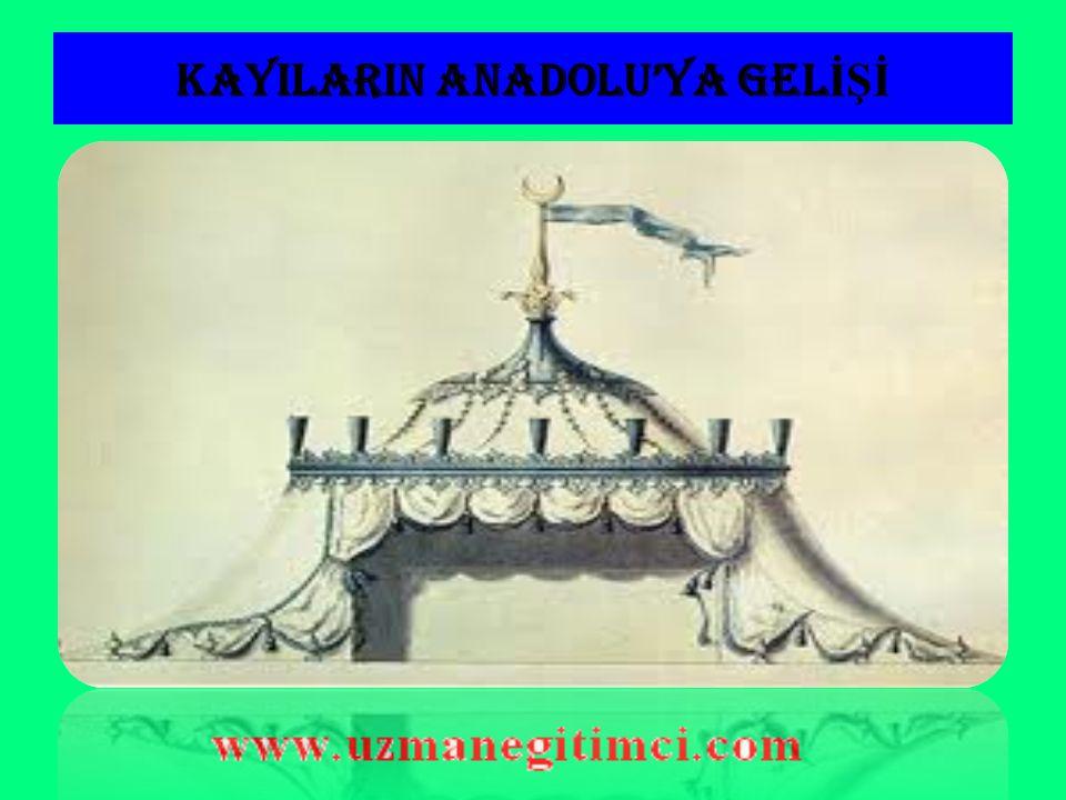 KAYILARIN ANADOLU'YA GELİŞİ