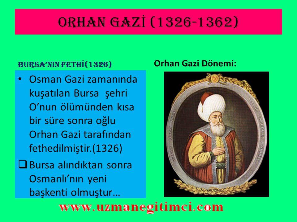 ORHAN GAZİ (1326-1362) BURSA'NIN FETHİ(1326) Orhan Gazi Dönemi: