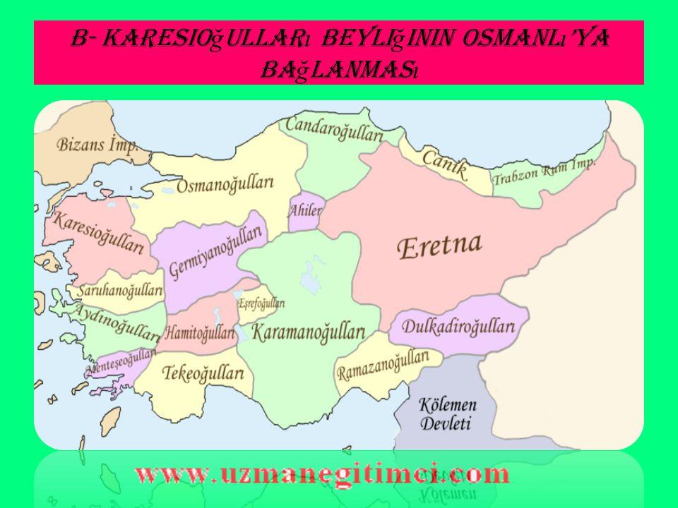 B- Karesioğulları Beyliğinin Osmanlı'ya Bağlanması