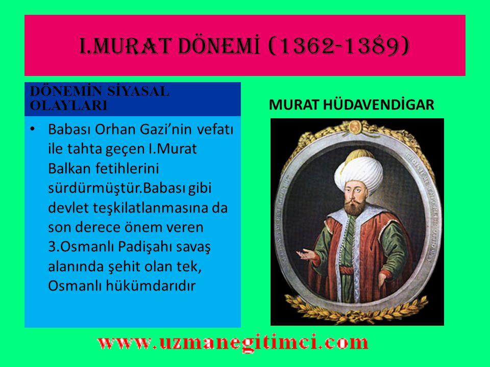 I.MURAT DÖNEMİ (1362-1389) MURAT HÜDAVENDİGAR