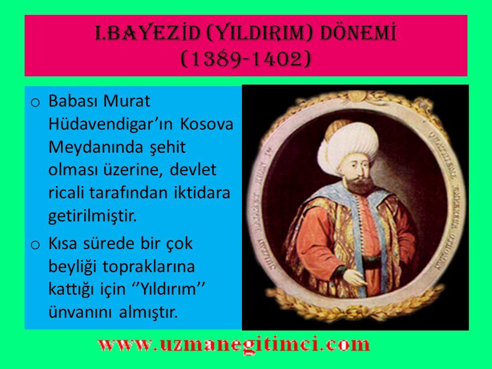 I.BAYEZİD (YILDIRIM) DÖNEMİ (1389-1402)