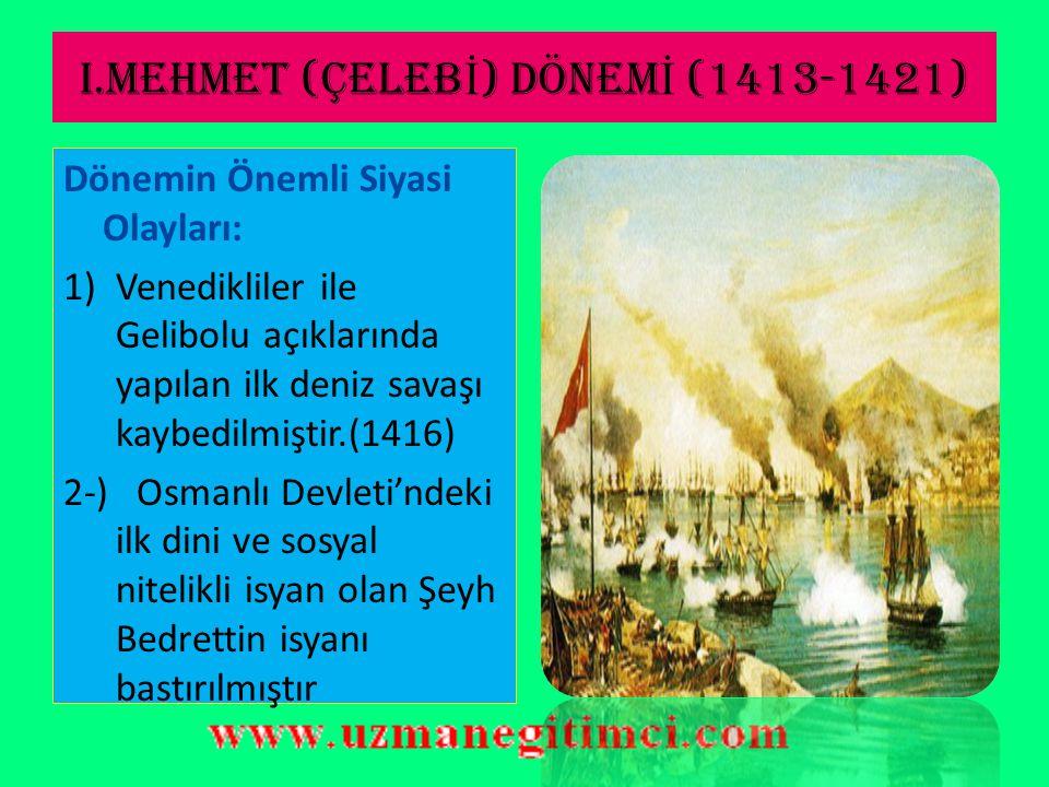 I.MEHMET (ÇELEBİ) DÖNEMİ (1413-1421)