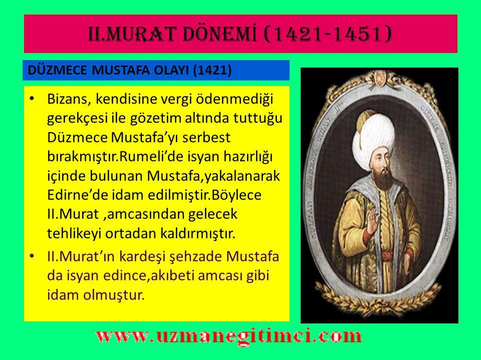 II.MURAT DÖNEMİ (1421-1451) DÜZMECE MUSTAFA OLAYI (1421)