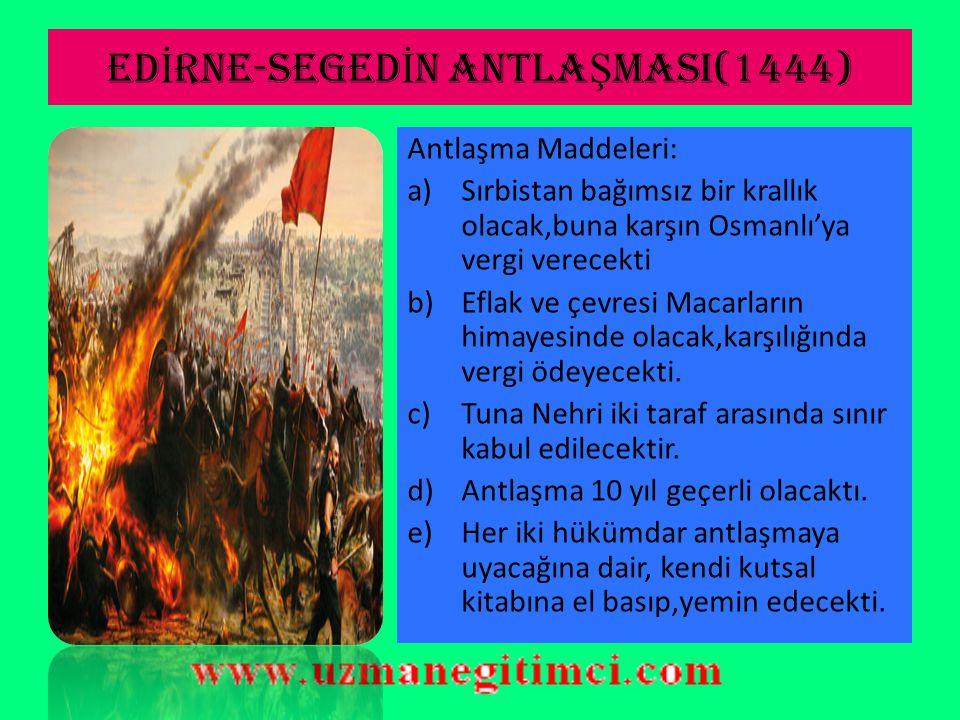 EDİRNE-SEGEDİN ANTLAŞMASI(1444)