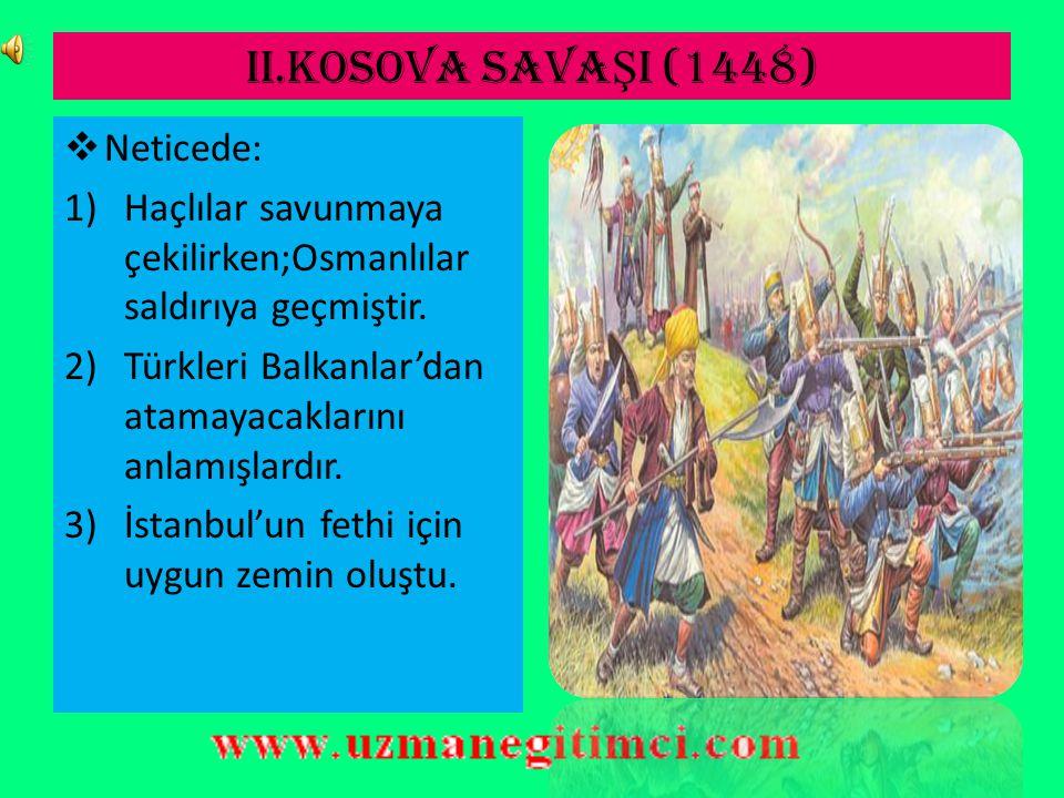 II.KOSOVA SAVAŞI (1448) Neticede: