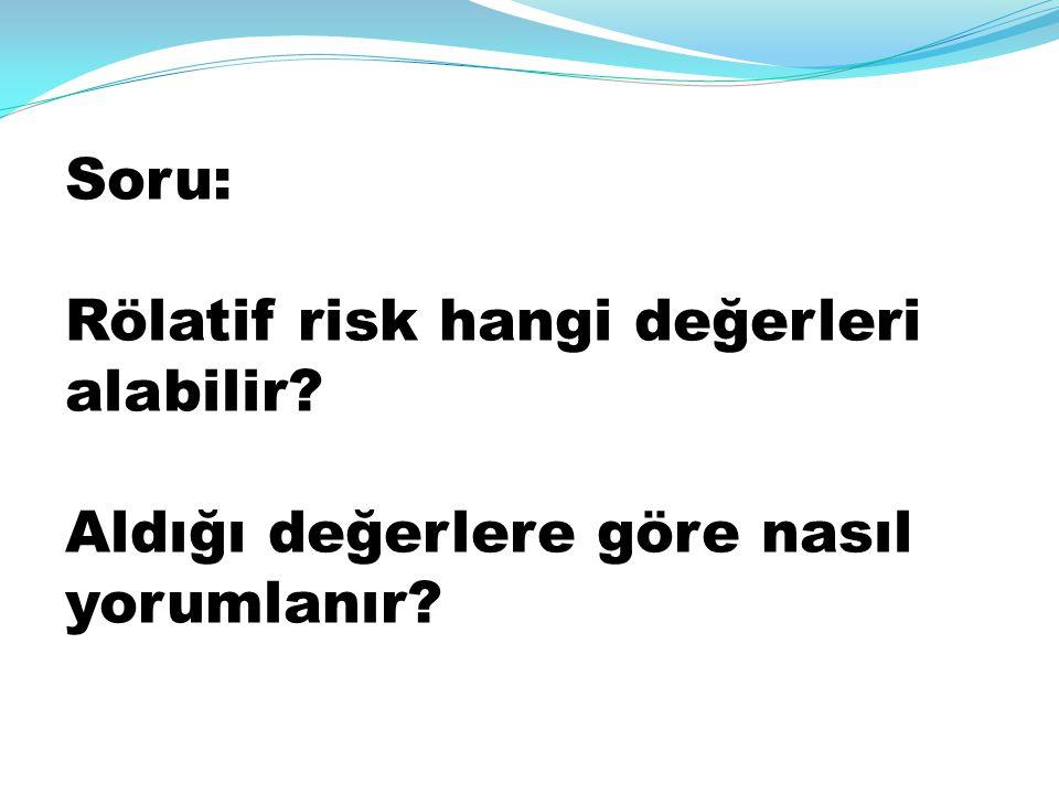 Soru: Rölatif risk hangi değerleri alabilir Aldığı değerlere göre nasıl yorumlanır
