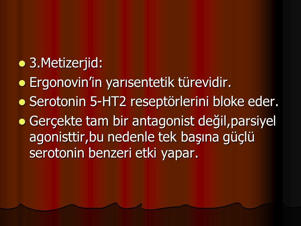 3.Metizerjid: Ergonovin'in yarısentetik türevidir. Serotonin 5-HT2 reseptörlerini bloke eder.