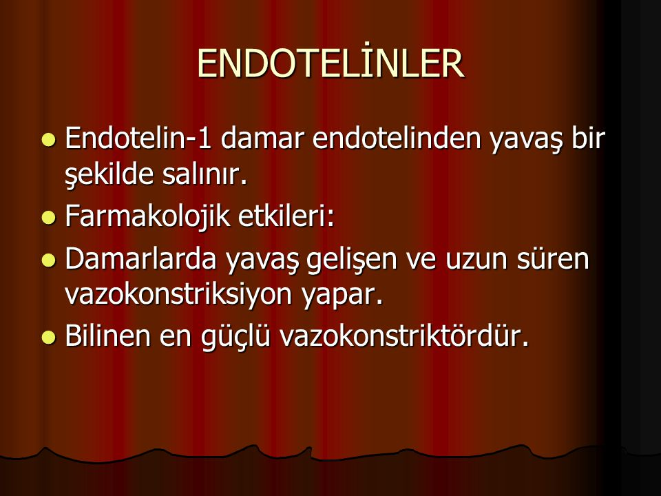 ENDOTELİNLER Endotelin-1 damar endotelinden yavaş bir şekilde salınır.