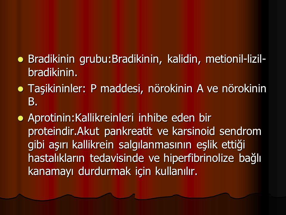 Bradikinin grubu:Bradikinin, kalidin, metionil-lizil-bradikinin.