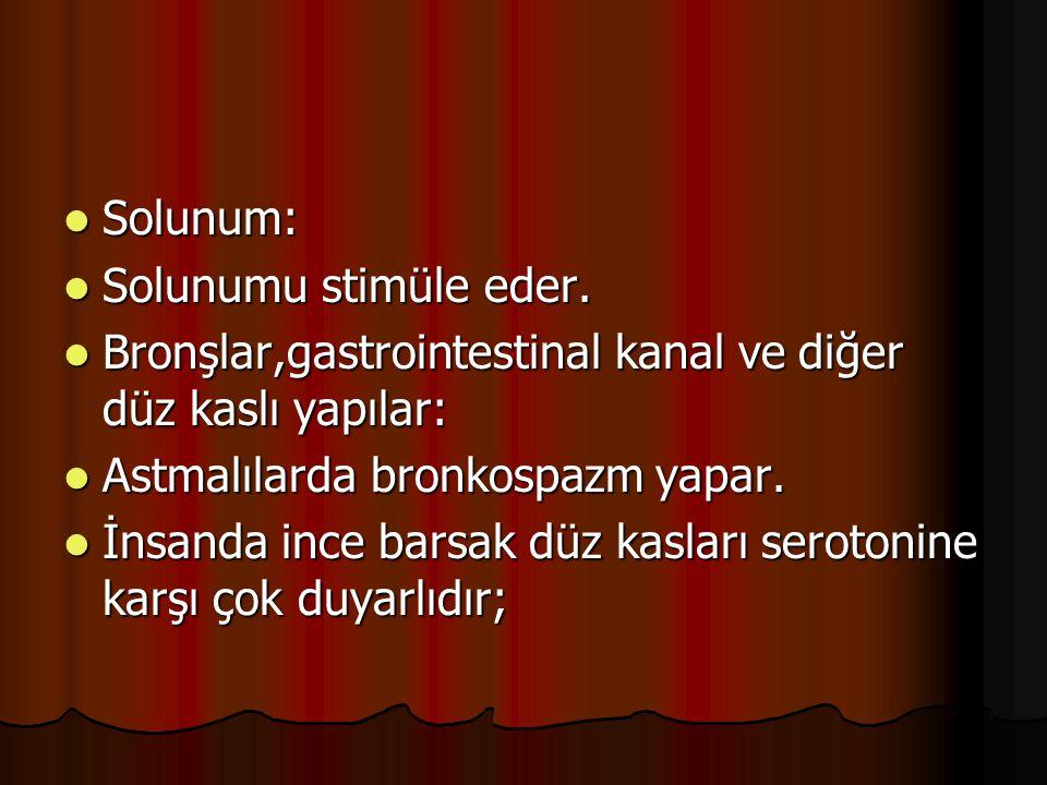 Solunum: Solunumu stimüle eder. Bronşlar,gastrointestinal kanal ve diğer düz kaslı yapılar: Astmalılarda bronkospazm yapar.