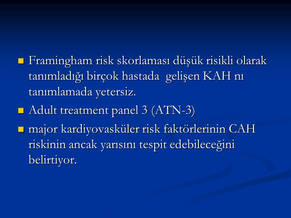 Framingham risk skorlaması düşük risikli olarak tanımladığı birçok hastada gelişen KAH nı tanımlamada yetersiz.