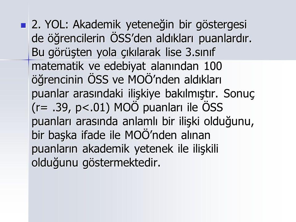 2. YOL: Akademik yeteneğin bir göstergesi de öğrencilerin ÖSS'den aldıkları puanlardır.