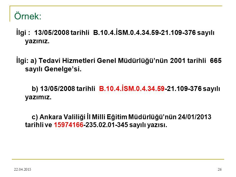 Örnek: İlgi : 13/05/2008 tarihli B.10.4.İSM.0.4.34.59-21.109-376 sayılı yazınız.