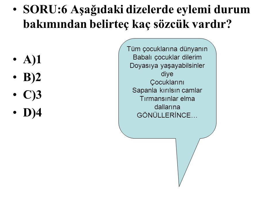 SORU:6 Aşağıdaki dizelerde eylemi durum bakımından belirteç kaç sözcük vardır
