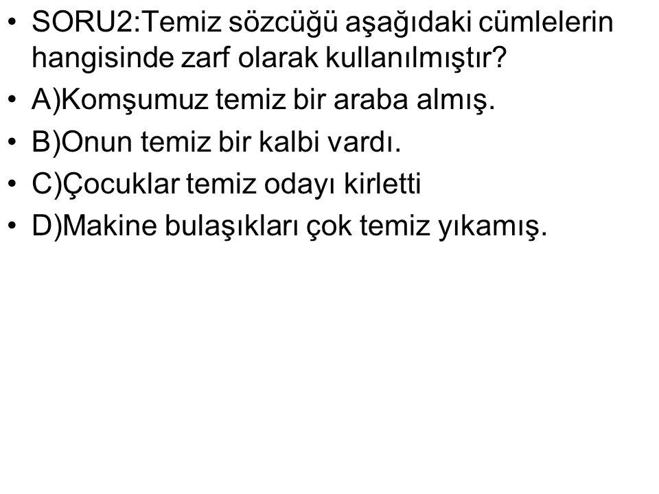 SORU2:Temiz sözcüğü aşağıdaki cümlelerin hangisinde zarf olarak kullanılmıştır