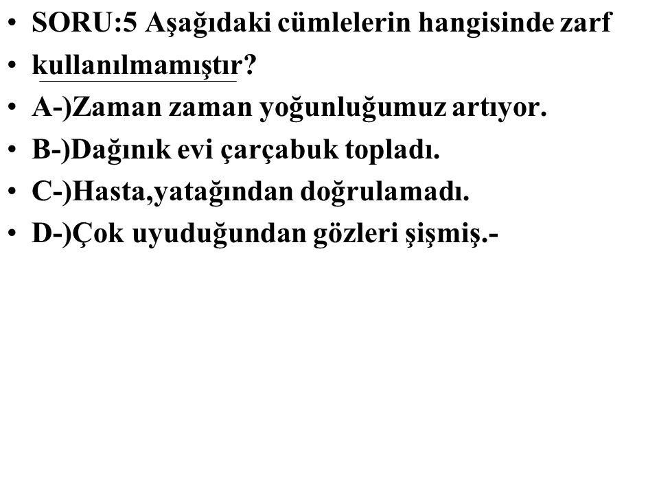 SORU:5 Aşağıdaki cümlelerin hangisinde zarf