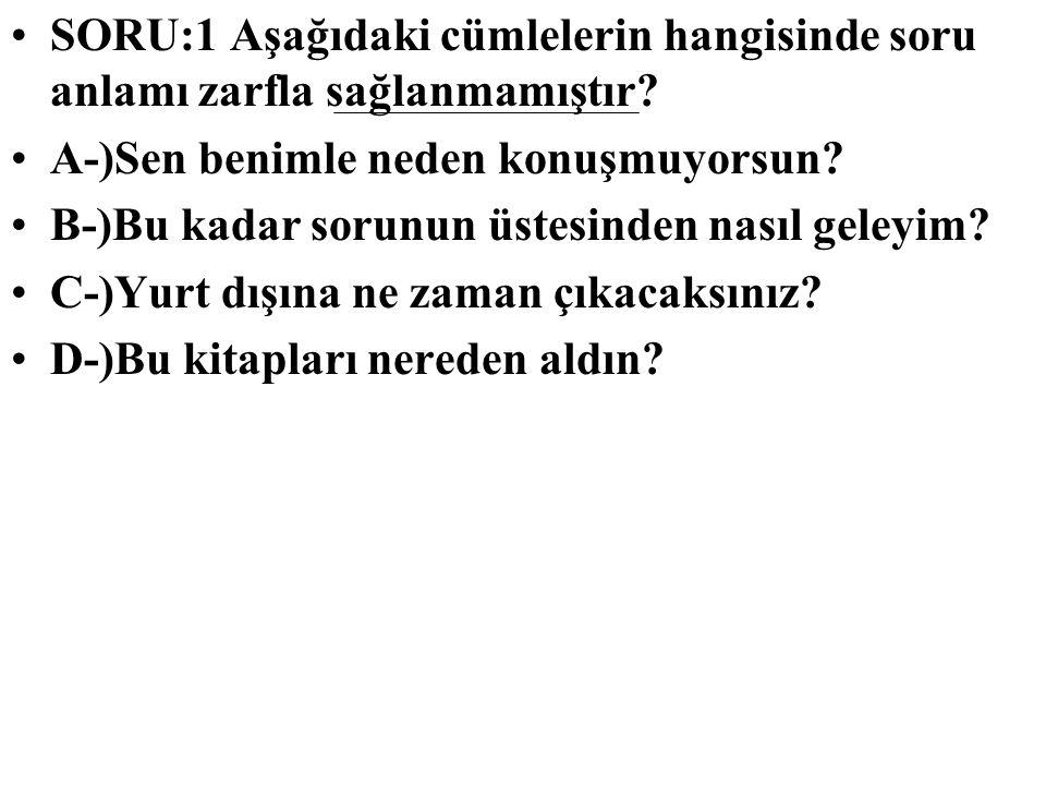 SORU:1 Aşağıdaki cümlelerin hangisinde soru anlamı zarfla sağlanmamıştır