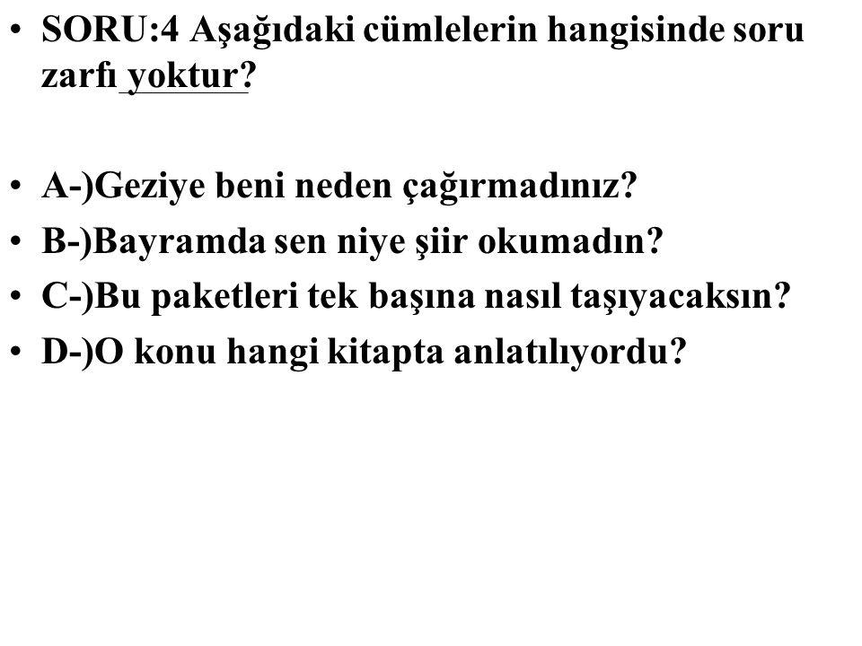 SORU:4 Aşağıdaki cümlelerin hangisinde soru zarfı yoktur