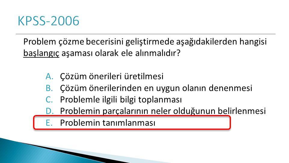 KPSS-2006 Problem çözme becerisini geliştirmede aşağıdakilerden hangisi başlangıç aşaması olarak ele alınmalıdır