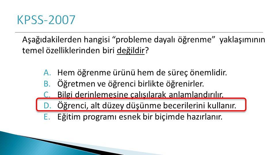 KPSS-2007 Aşağıdakilerden hangisi probleme dayalı öğrenme yaklaşımının temel özelliklerinden biri değildir
