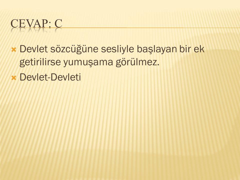 CEVAP: C Devlet sözcüğüne sesliyle başlayan bir ek getirilirse yumuşama görülmez. Devlet-Devleti