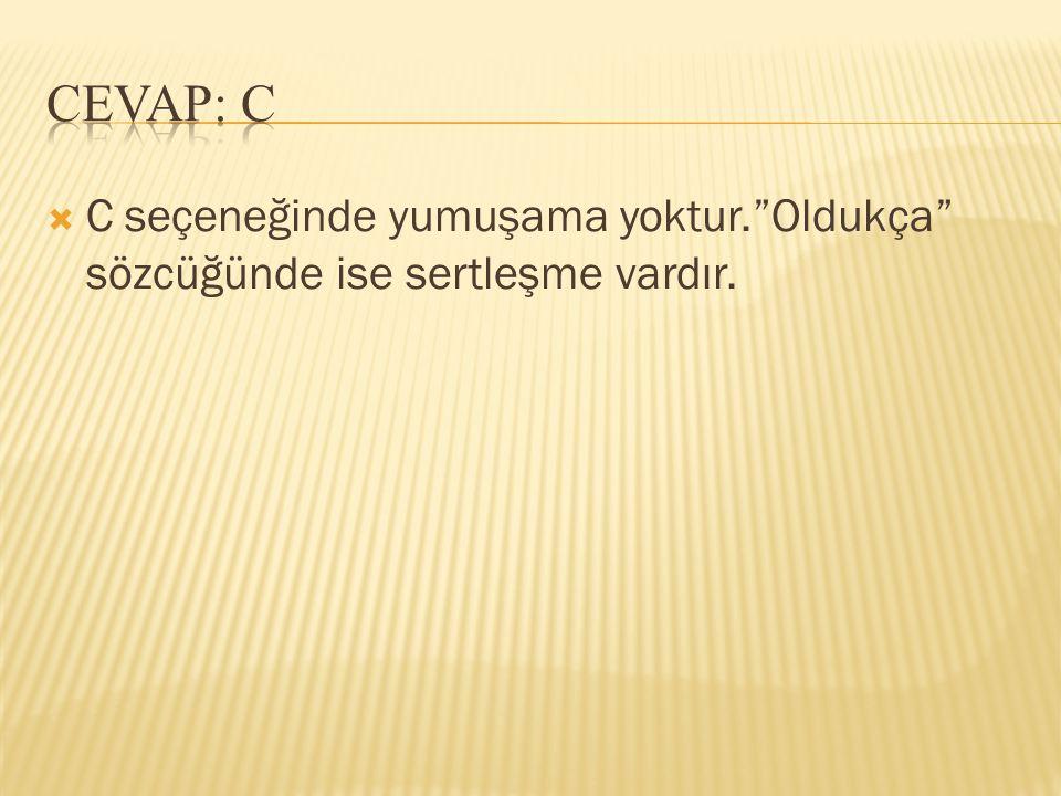 CEVAP: C C seçeneğinde yumuşama yoktur. Oldukça sözcüğünde ise sertleşme vardır.