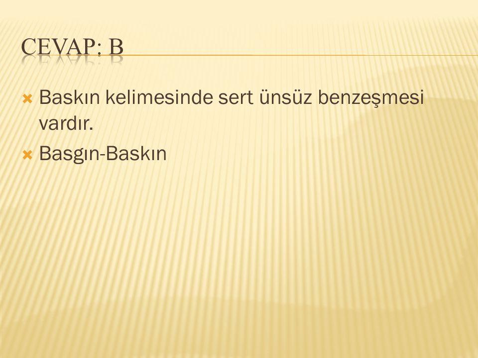 CEVAP: B Baskın kelimesinde sert ünsüz benzeşmesi vardır.