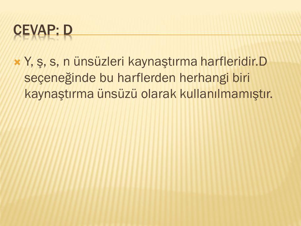 CEVAP: D Y, ş, s, n ünsüzleri kaynaştırma harfleridir.D seçeneğinde bu harflerden herhangi biri kaynaştırma ünsüzü olarak kullanılmamıştır.