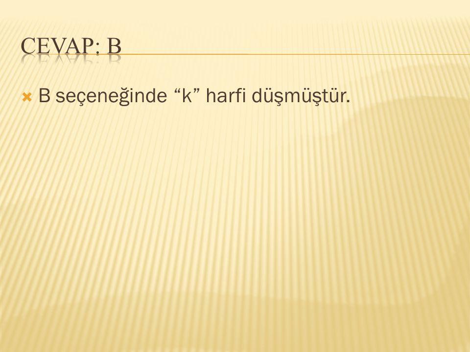 CEVAP: B B seçeneğinde k harfi düşmüştür.