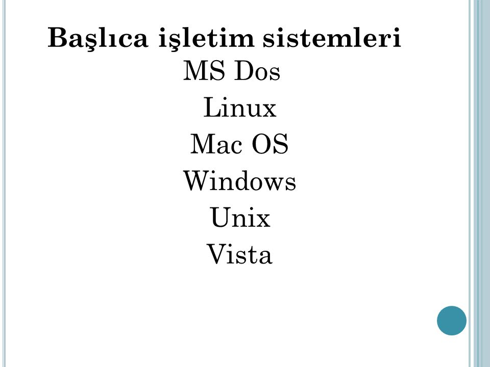 Başlıca işletim sistemleri MS Dos Linux Mac OS Windows Unix Vista