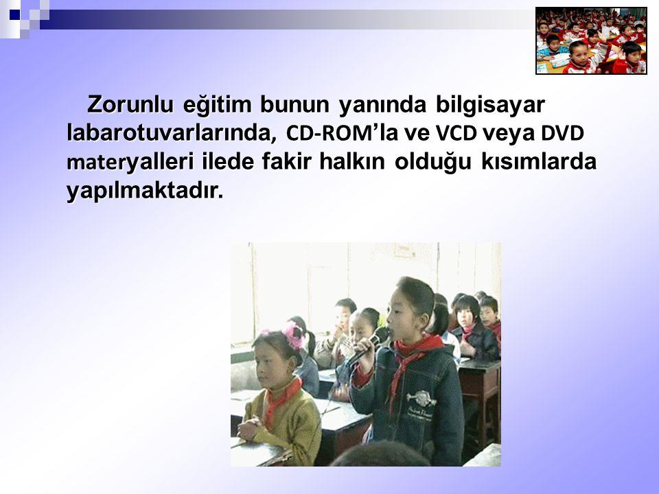 Zorunlu eğitim bunun yanında bilgisayar labarotuvarlarında, CD-ROM'la ve VCD veya DVD materyalleri ilede fakir halkın olduğu kısımlarda yapılmaktadır.