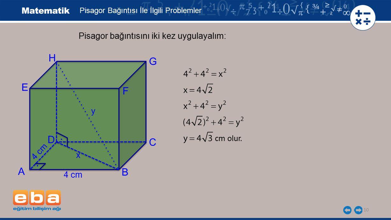 . . H G E F D C A B Pisagor bağıntısını iki kez uygulayalım: y