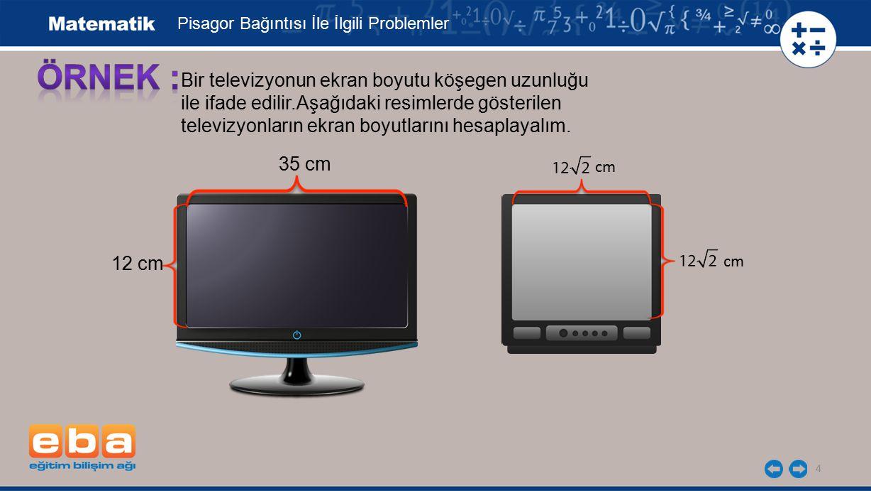 ÖRNEK : Bir televizyonun ekran boyutu köşegen uzunluğu