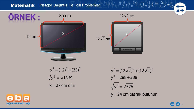 ÖRNEK : 35 cm y x 12 cm cm olur. cm olarak bulunur.