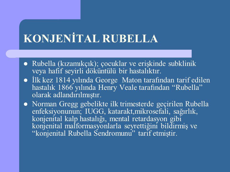 KONJENİTAL RUBELLA Rubella (kızamıkçık); çocuklar ve erişkinde subklinik veya hafif seyirli döküntülü bir hastalıktır.