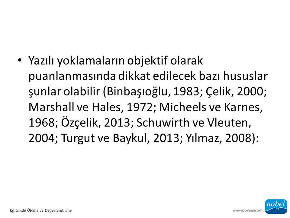 Yazılı yoklamaların objektif olarak puanlanmasında dikkat edilecek bazı hususlar şunlar olabilir (Binbaşıoğlu, 1983; Çelik, 2000; Marshall ve Hales, 1972; Micheels ve Karnes, 1968; Özçelik, 2013; Schuwirth ve Vleuten, 2004; Turgut ve Baykul, 2013; Yılmaz, 2008):