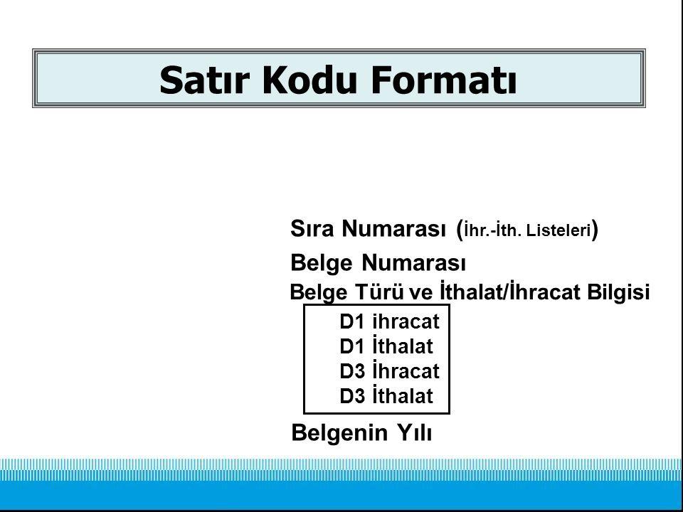 Satır Kodu Formatı 09. 2. 01234. 002. Sıra Numarası (İhr.-İth. Listeleri) Belge Numarası. Belge Türü ve İthalat/İhracat Bilgisi.