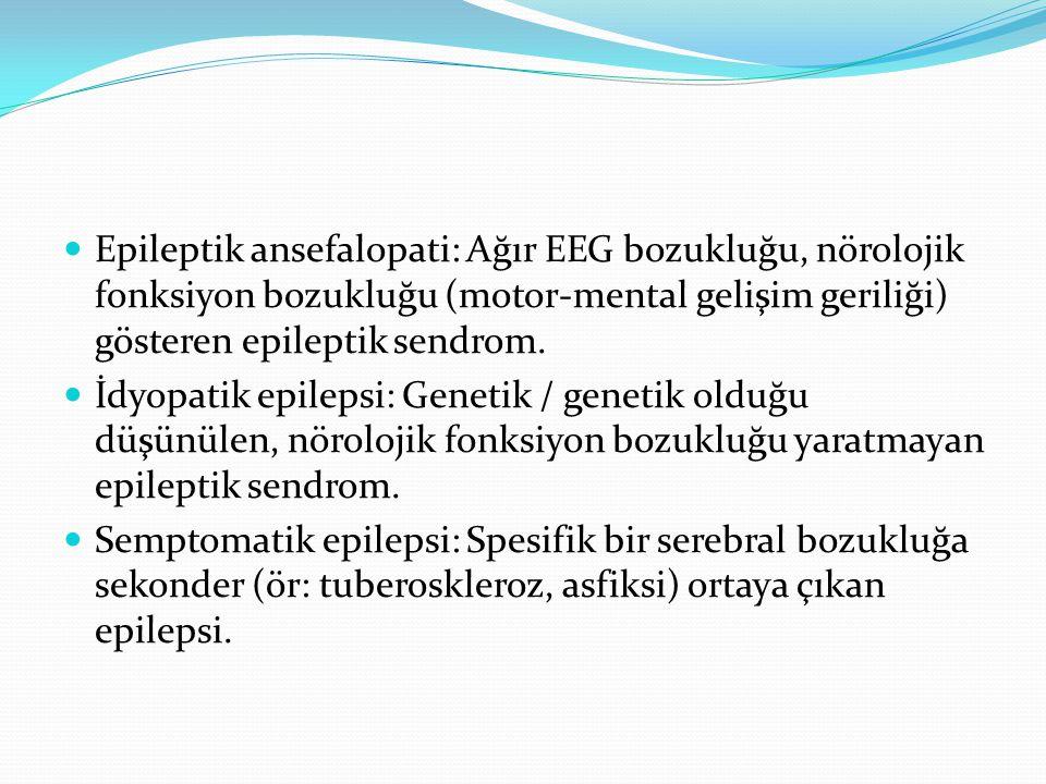 Epileptik ansefalopati: Ağır EEG bozukluğu, nörolojik fonksiyon bozukluğu (motor-mental gelişim geriliği) gösteren epileptik sendrom.