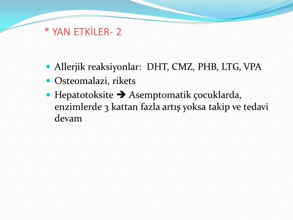 * YAN ETKİLER- 2 Allerjik reaksiyonlar: DHT, CMZ, PHB, LTG, VPA