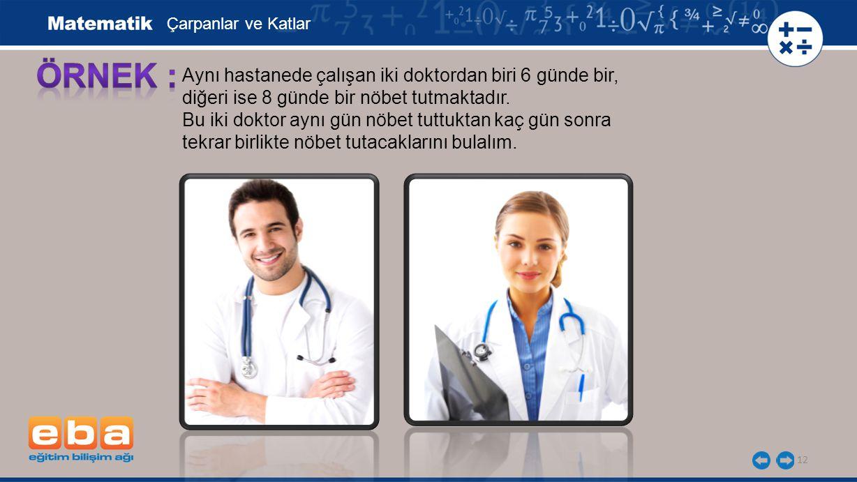 ÖRNEK : Aynı hastanede çalışan iki doktordan biri 6 günde bir,