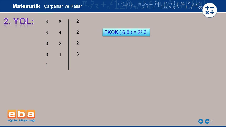 2. YOL: EKOK ( 6,8 ) = 23.3 Çarpanlar ve Katlar 6 8 2 3 4 2 3 2 2 3 1