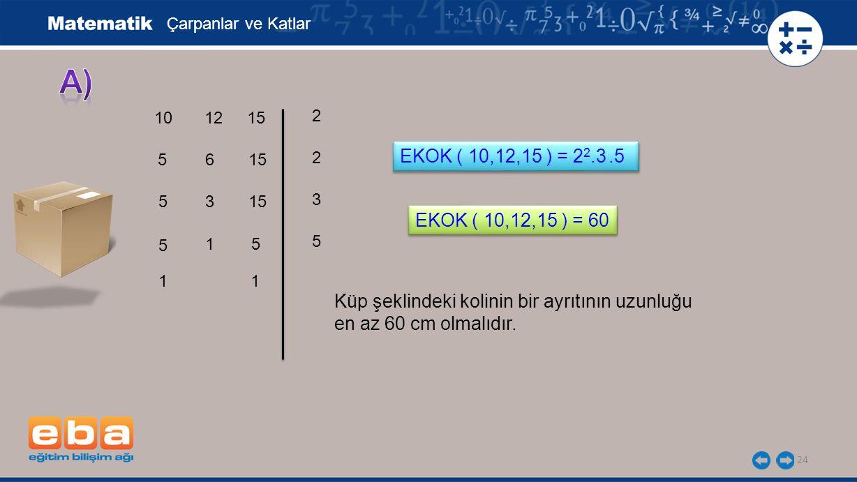 Çarpanlar ve Katlar a) 10. 12. 15. 2. EKOK ( 10,12,15 ) = 22.3 .5. 5. 6. 15. 2. 5. 3. 15.