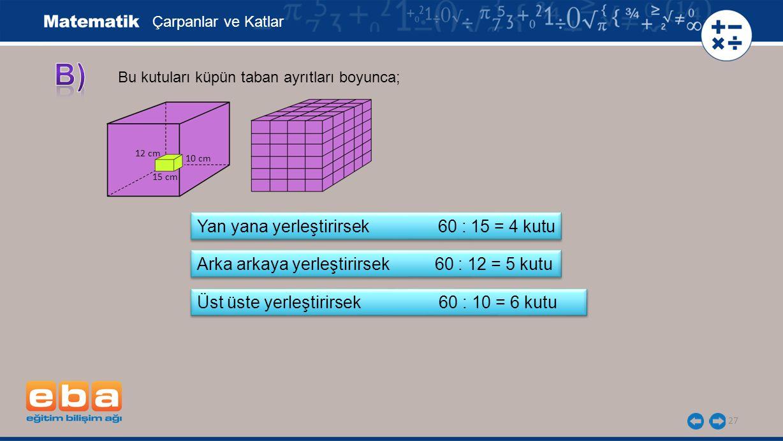B) Yan yana yerleştirirsek 60 : 15 = 4 kutu
